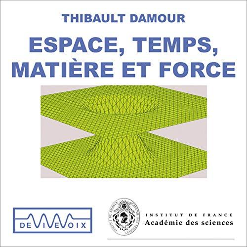 Espace, temps, matière et force - D'Einstein à la théorie des cordes Audiobook By Thibault Damour cover art
