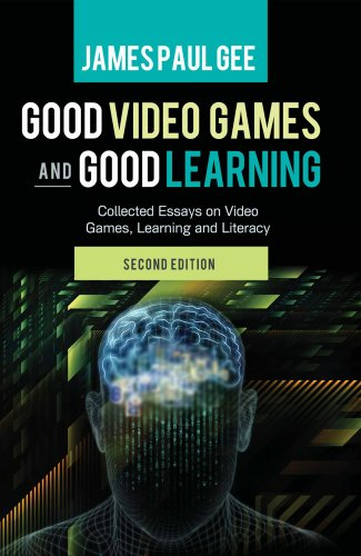 Good Video Games and Good Learning: Collected Essays on Video Games, Learning and Literacy, 2nd Edition (New Literacies and Digital Epistemologies Book 27) (English Edition)