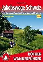 Jakobswege Schweiz: Von Konstanz, Rorschach und Rankweil bis Genf. 36 Etappen. Mit GPS-Tracks