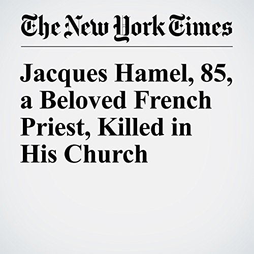 Jacques Hamel, 85, a Beloved French Priest, Killed in His Church cover art