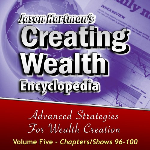Creating Wealth Encyclopedia Volume 5, Shows 96-100 audiobook cover art