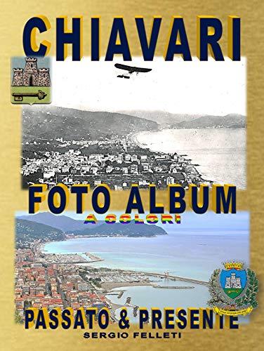 CHIAVARI - FOTO ALBUM A COLORI: Passato & Presente (Italian Edition)