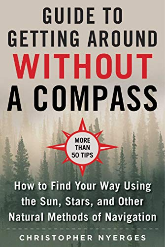 The Ultimate Guide to Navigating without a Compass: How to Find Your Way Using the Sun, Stars, and Other Natural Methods