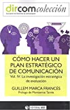Como hacer un plan estratégico de comunicación vol. IV. La investigación estraté: La investigación estratégica de evaluación: 12 (Dircom)