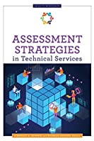 Assessment Strategies in Technical Services (ALCTS Monograph)