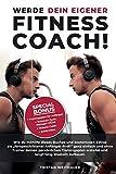 Werde dein eigener FITNESS COACH!: Wie du mithilfe dieses Buches und kostenlosen Extras als Anfänger - Profi ganz einfach und ohne Trainer deinen ... erstellst und langfristig Muskeln aufbaust.