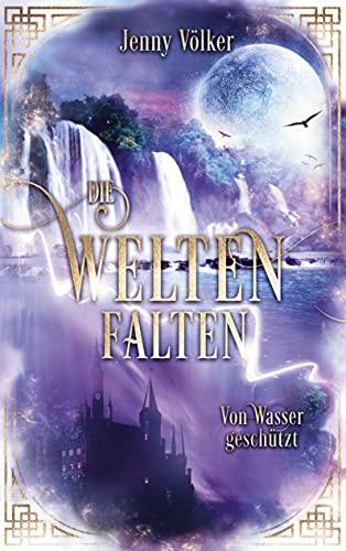 Die Weltenfalten - Von Wasser geschützt: Band 4 der Urban Fantasy Hexen Saga