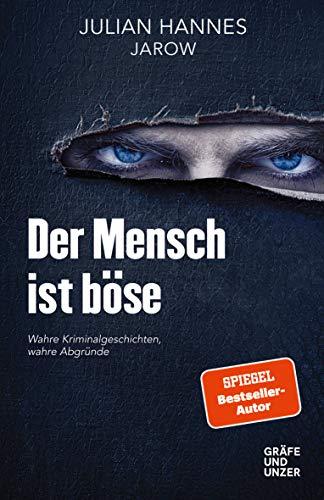 Der Mensch ist böse: Wahre Kriminalgeschichten – wahre Abgründe (Gräfe und Unzer Einzeltitel)