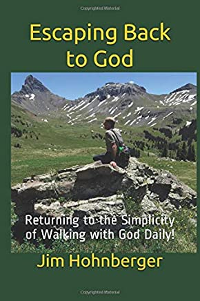 Escaping Back to God: Returning to the Simplicity of walking with God daily!