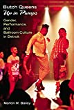 Butch Queens Up in Pumps: Gender, Performance, and Ballroom Culture in Detroit (Triangulations:...