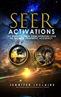 Seer Activations: 101 Ways to Train Your Spiritual Eyes to See with Prophetic Accuracy