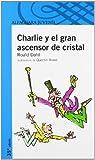 Charlie y el Gran Ascensor de cristal (Charlie and the Great Glass Elevator) (Spanish Edition) by Roald Dahl (2005) Paperback