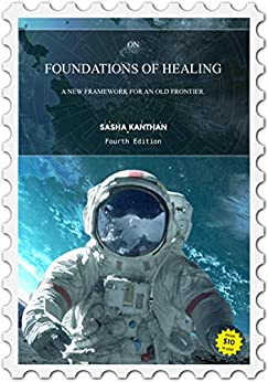 [Sasha Kanthan]のOn Foundations of Healing: A new framework for an old frontier. (English Edition)