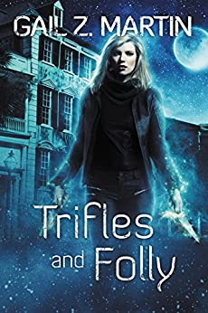 Trifles and Folly: A Deadly Curiosities Supernatural Mystery Adventure Collection by [Gail Z. Martin]