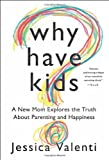 Why Have Kids?: A New Mom Explores the Truth About Parenting and Happiness Hardcover September 4, 2012