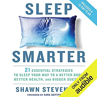 Sleep Smarter     21 Essential Strategies to Sleep Your Way to a Better Body, Better Health, and Bigger Success              Written by:                                                                                                                                 Shawn Stevenson,                                                                                        Sara Gottfried MD - foreword                               Narrated by:                                                                                                                                 Sara Gottfried,                                                                                        Shawn Stevenson                      Length: 6 hrs and 36 mins     3 ratings     Overall 4.7