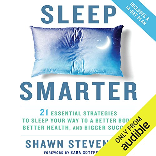 Sleep Smarter     21 Essential Strategies to Sleep Your Way to a Better Body, Better Health, and Bigger Success              By:                                                                                                                                 Shawn Stevenson,                                                                                        Sara Gottfried MD - foreword                               Narrated by:                                                                                                                                 Sara Gottfried,                                                                                        Shawn Stevenson                      Length: 6 hrs and 36 mins     2,994 ratings     Overall 4.5