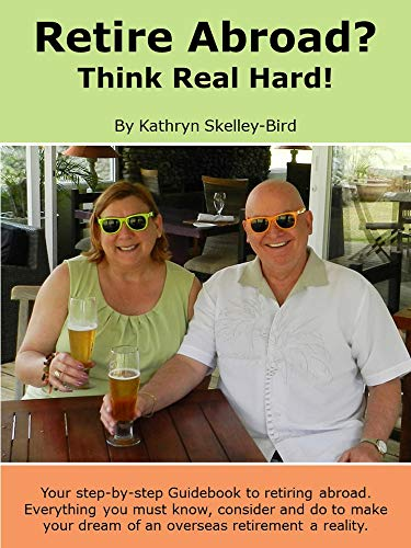 RETIRE ABROAD? THINK REAL HARD
