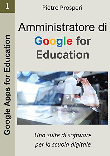 Amministratore di Google for Education: Una suite di software per la scuola digitale (Google Apps for Education Vol. 1) (Italian Edition)