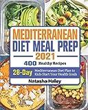 Mediterranean Diet Meal Prep 2021: 400 Healthy Recipes with 28-Day Mediterranean Diet Plan to Kick-Start Your Health Goals