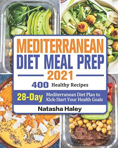 Mediterranean Diet Meal Prep 2021: 400 Healthy Recipes with 28-Day Mediterranean Diet Plan to...