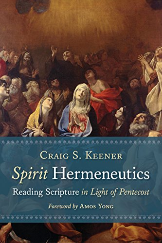 Spirit Hermeneutics: Reading Scripture in Light of Pentecost (English Edition)
