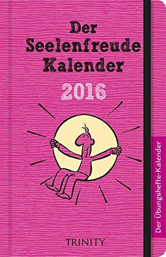 Der Seelenfreude-Kalender 2016 - Taschenkalender (Das kleine Übungsheft, Bibliothek der guten Gefühle)