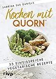 Kochen mit Quorn(TM): 35 eiweißreiche vegetarische Rezepte