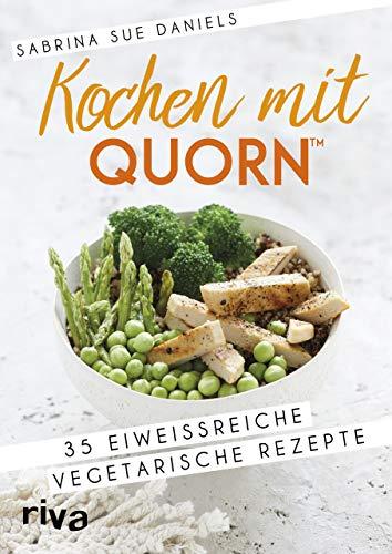Kochen mit Quorn™: 35 eiweißreiche vegetarische Rezepte