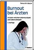 Burnout bei Aerzten: Arztsein zwischen Lebensaufgabe und Lebens-Aufgabe - Thomas M.H. Bergner