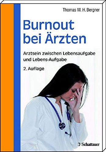Burnout bei Aerzten: Arztsein zwischen Lebensaufgabe und Lebens-Aufgabe