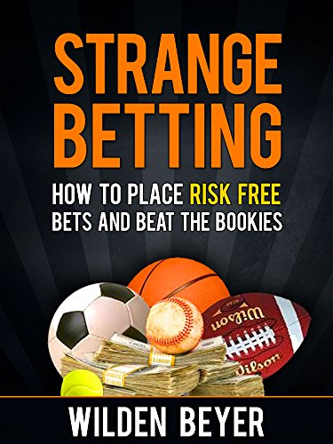 Strange Betting: How to place risk free bets and beat the bookies (English Edition)