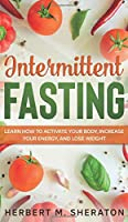 Intermittent Fasting: Learn How to Activate Your Body, Increase Your Energy, and Lose Weight