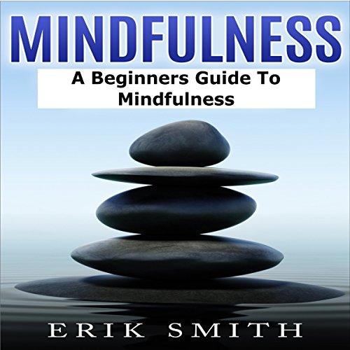 Mindfulness: A Beginners Guide to Mindfulness cover art