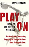 Play On: How to Get Better With Age - Jeff Bercovici