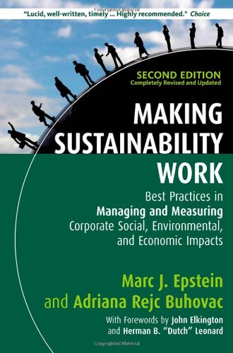 Compare Textbook Prices for Making Sustainability Work: Best Practices in Managing and Measuring Corporate Social, Environmental, and Economic Impacts Second Edition ISBN 9781609949938 by Epstein, Marc J.,Rejc Buhovac, Adriana