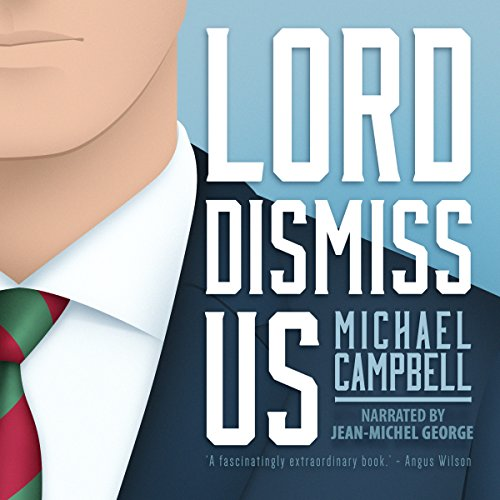 Lord Dismiss Us                   By:                                                                                                                                 Michael Campbell                               Narrated by:                                                                                                                                 Jean-Michel George                      Length: 14 hrs and 20 mins     1 rating     Overall 4.0