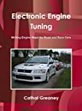 Electronic Engine Tuning. Writing Engine Maps for Road and Race...