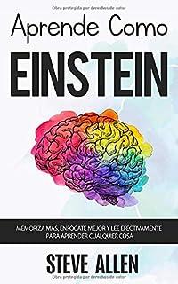 Aprende como Einstein: Memoriza más, enfócate mejor y lee efectivamente para aprender cualquier...