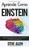 Aprende como Einstein: Memoriza más, enfócate mejor y lee efectivamente para aprender cualquier cosa: Las mejores técnicas de aprendizaje acelerado y ... (Aprendizaje Y Reingeniería del Pensamiento)