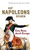 Auf Napoleons Spuren: Eine Reise durch Europa - Thomas Schuler