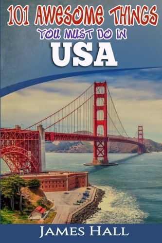 USA: 101 Awesome Things You Must Do in USA: USA Travel