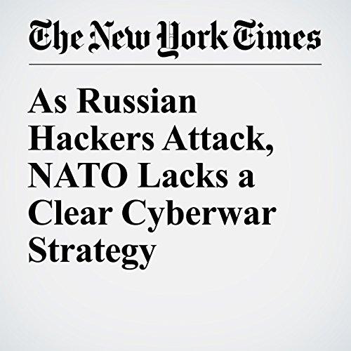 As Russian Hackers Attack, NATO Lacks a Clear Cyberwar Strategy audiobook cover art
