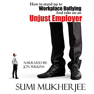 How to Stand Up to Workplace Bullying and Take On an Unjust Employer                   By:                                                                                                                                 Sumi Mukherjee                               Narrated by:                                                                                                                                 Jon Wilkins                      Length: 3 hrs and 53 mins     2 ratings     Overall 5.0