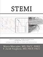 Stemi: 3-Minute Diagnosis, 90-Minute Reperfusion: Saving Time, Saves Lives 1505462657 Book Cover