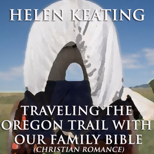 Traveling the Oregon Trail with Our Family Bible audiobook cover art