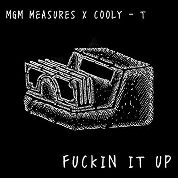 Fuckin' It Up (feat. Cooly-T)