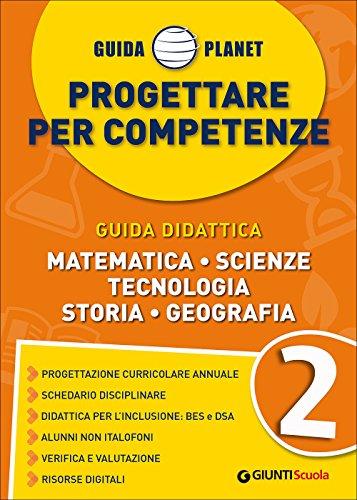 Guida Planet. Progettare per competenze. Matematica Scienze Tecnologia Storia Geografia (Vol. 2)
