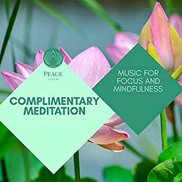 Complimentary Meditation - Music For Focus And Mindfulness