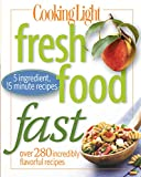 10. Cooking Light Fresh Food Fast: Over 280 Incredibly Flavorful 5-Ingredient 15-Minute Recipes